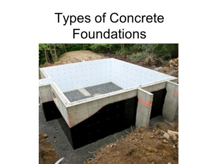 Types of Concrete Foundations. Concrete Piers Foundation This type of foundation is mostly used on buildings with post & beam style construction. It is.
