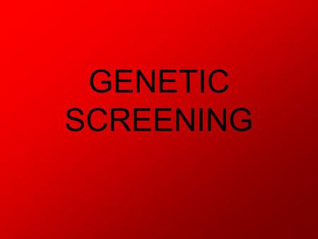 GENETIC SCREENING. What is genetic screening? One of the fastest moving fields in medical science. A technique to determine the genotype or phenotype.