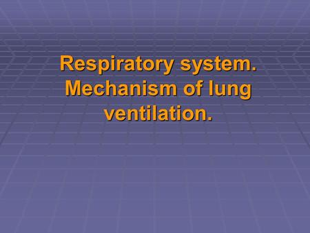 Respiratory system. Mechanism of lung ventilation.