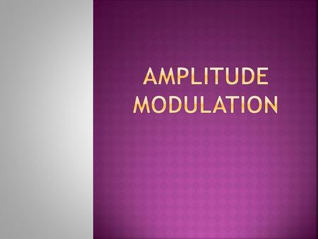  Amplitude modulation (AM) radio is a commonplace technology today, and is standard in any type of commercial stereo device. Because of the low cost.