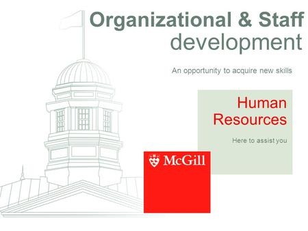 Organizational & Staff development An opportunity to acquire new skills Human Resources Here to assist you.
