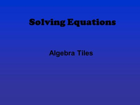 Solving Equations Algebra Tiles.