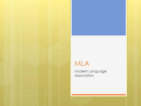MLA Modern Language Association. What is MLA?  MLA is the way that disciplines within the Language Arts reference their citations.  The Language Arts.