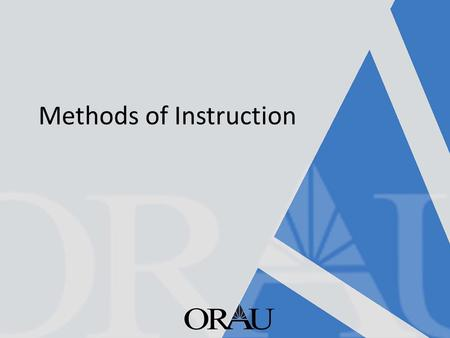 Methods of Instruction. Learning Objectives Upon completion of this lesson, participants will be able to: – Compare and contrast a range of instructional.