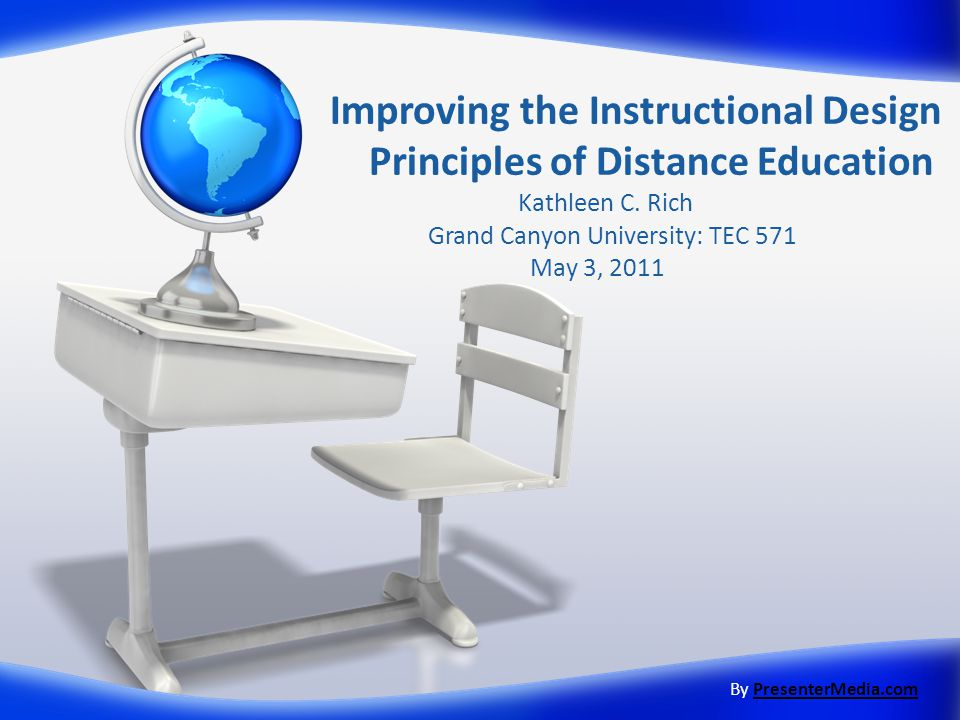 Improving The Instructional Design Principles Of Distance Education Kathleen C Rich Grand Canyon University Tec 571 May 3 2011 By Presentermedia Compresentermedia Com Ppt Download