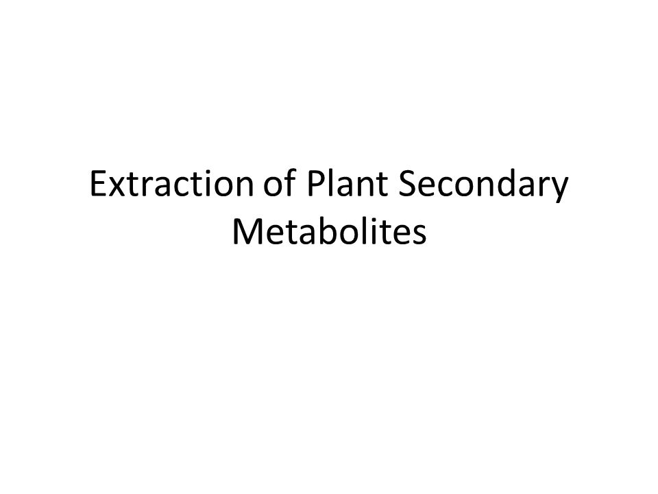 Extraction Of Plant Secondary Metabolites Introduction Ppt Download