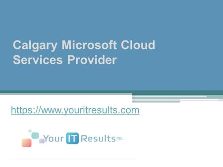 Calgary Microsoft Cloud Services Provider https://www.youritresults.com.