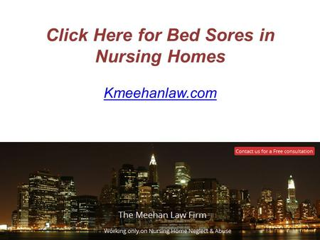 Click Here for Bed Sores in Nursing Homes Kmeehanlaw.com.