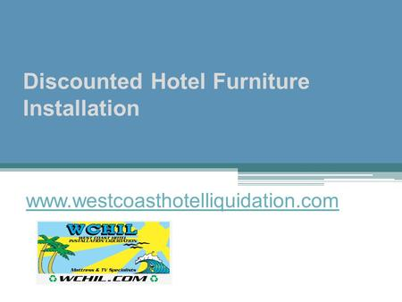 Discounted Hotel Furniture Installation - www.westcoasthotelliquidation.com