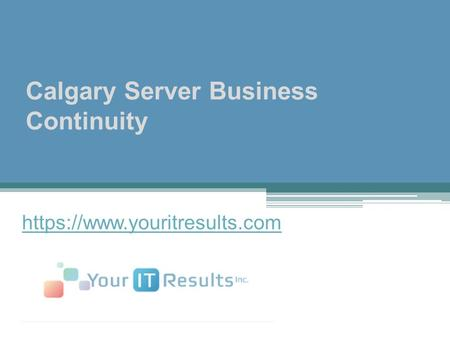 Calgary Server Business Continuity - www.youritresults.com
