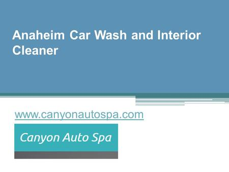Anaheim Car Wash and Interior Cleaner - www.canyonautospa.com