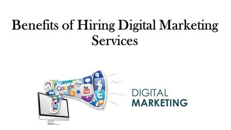 Benefits of Hiring Digital Marketing Services.