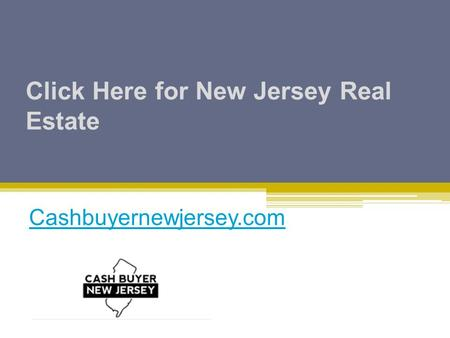 Click Here for New Jersey Real Estate Cashbuyernewjersey.com.