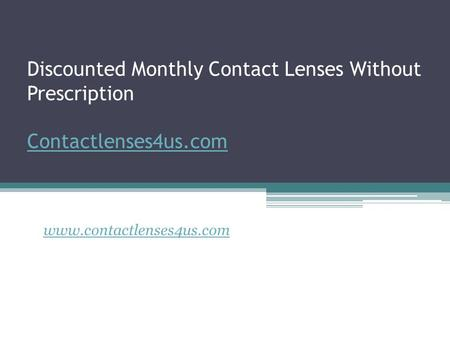 Discounted Monthly Contact Lenses Without Prescription Contactlenses4us.com Contactlenses4us.com