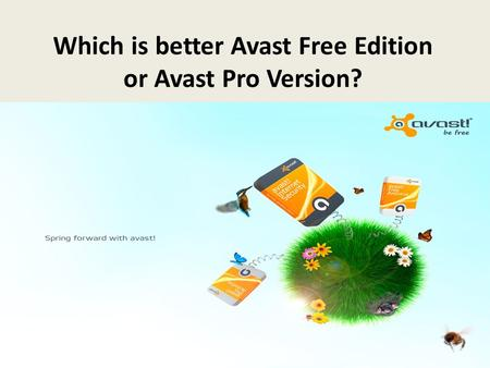 Which is better Avast Free Edition or Avast Pro Version?