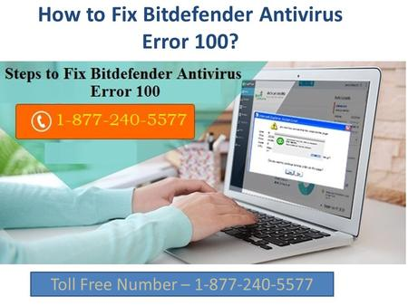 Support 1 877 240 5577 for How to Fix Bitdefender Antivirus Error 100?