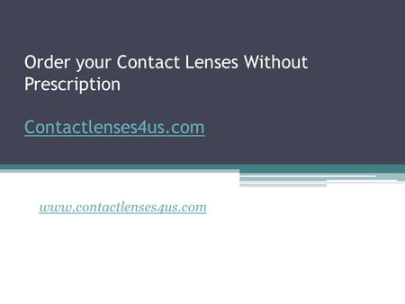 Order your Contact Lenses Without Prescription Contactlenses4us.com Contactlenses4us.com