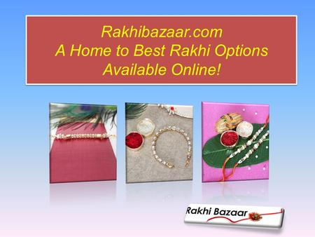 Rakhibazaar.com A Home to Best Rakhi Options Available Online!