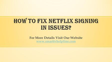 How to fix Netflix Signing In Issues? For More Details Visit Our Website