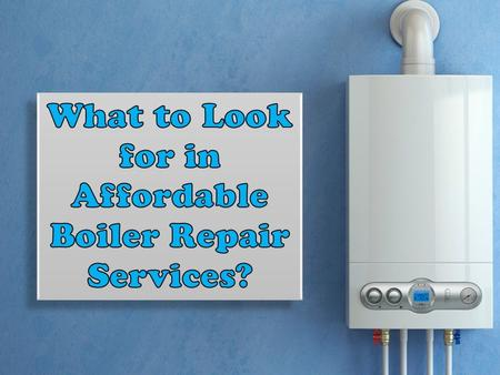 What to Look for in Affordable Boiler Repair Services?