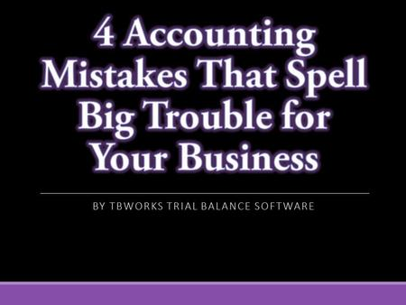 4 Accounting Mistakes That Spell Big Trouble for Your Business