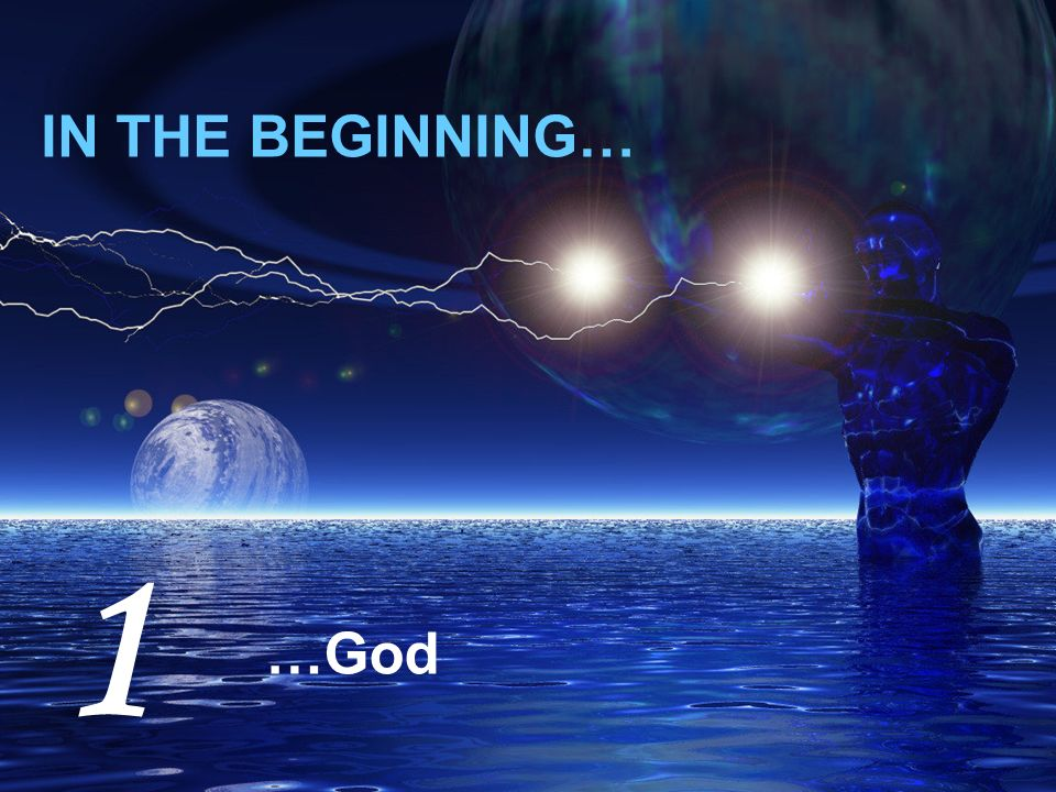 In The Beginning God 1 In The Beginning God Created The Heavens And The Earth Space Matter Time Energy God Ppt Download