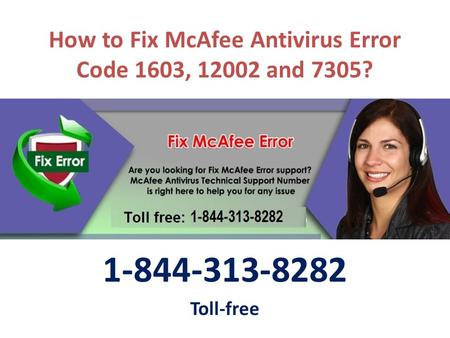 Toll-free 1-8443138282 for How to Fix McAfee Antivirus Error Code 1603, and 7305?