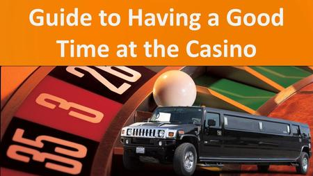 Guide to Having a Good Time at the Casino