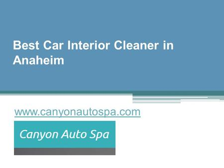 Best Car Interior Cleaner in Anaheim - canyonautospa.com