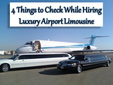 4 Things to Check While Hiring Luxury Airport Limousine