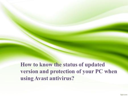 How to know the status of updated version and protection of your PC when using Avast antivirus?