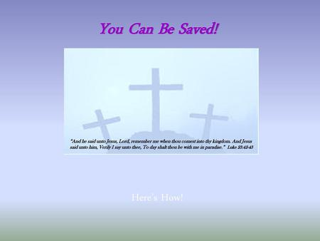 You Can Be Saved! Here's How!