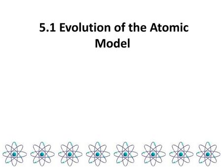 5.1 Evolution of the Atomic Model
