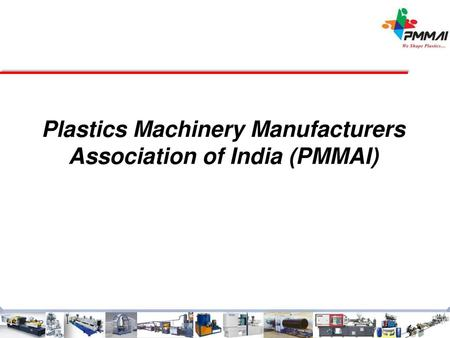 Plastics Machinery Manufacturers Association of India (PMMAI)