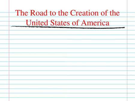 The Road to the Creation of the United States of America