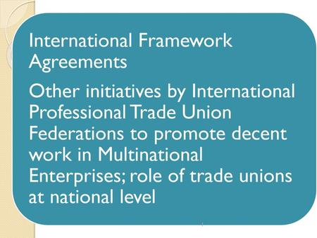 International Framework Agreements Role Of National Level Unions
