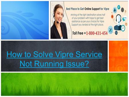 A tour of new features How to Solve Vipre Service Not Running Issue?