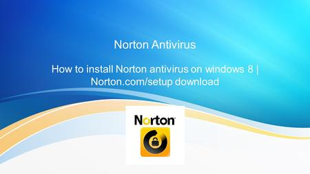 Norton Antivirus How to install Norton antivirus on windows 8 | Norton.com/setup download.