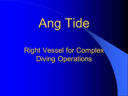 Ang Tide Right Vessel for Complex Diving Operations.