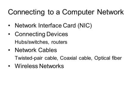 Network Interface Card (NIC) Connecting Devices Hubs/switches, routers Network Cables Twisted-pair cable, Coaxial cable, Optical fiber Wireless Networks.