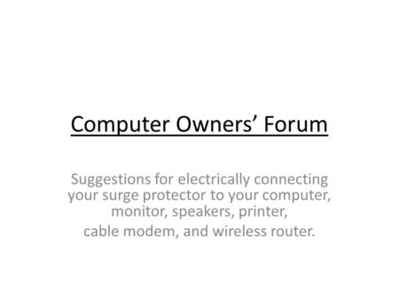 Computer Owners Forum Suggestions for electrically connecting your surge protector to your computer, monitor, speakers, printer, cable modem, and wireless.