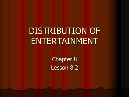 DISTRIBUTION OF ENTERTAINMENT Chapter 8 Lesson 8.2.