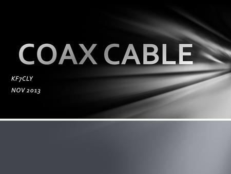 KF7CLY NOV 2013. Coaxial cable - or just plain coax, as it's often nicknamed - is a common type of shielded data transmission cable, which is made up.