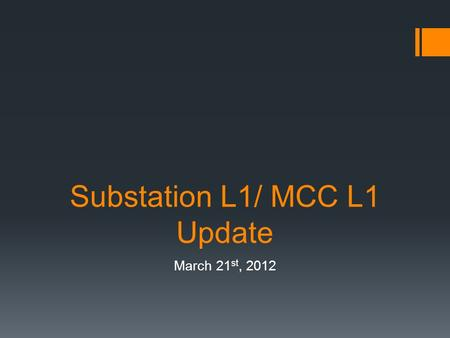 Substation L1/ MCC L1 Update March 21 st, 2012. Current Location.