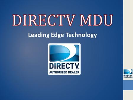 Leading Edge Technology. Multiple Dwelling Units What is the DirecTV MDU?