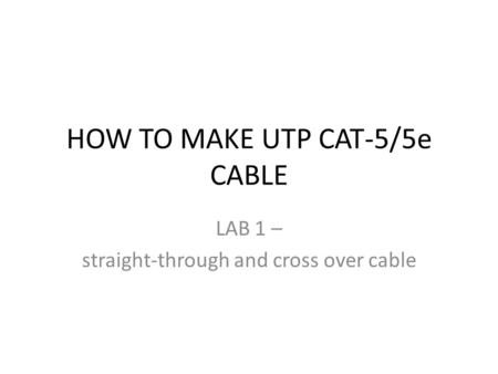 HOW TO MAKE UTP CAT-5/5e CABLE