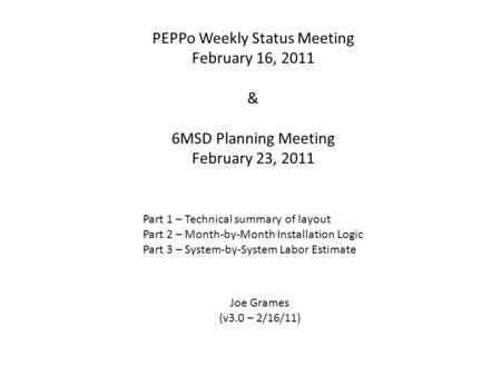PEPPo Weekly Status Meeting February 16, 2011 & 6MSD Planning Meeting February 23, 2011 Part 1 – Technical summary of layout Part 2 – Month-by-Month Installation.