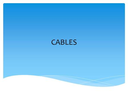 CABLES. FACTS Cables are more fragile than they look Small wires inside can break if stepped on or twisted * Treat with care Cables & Connectors.