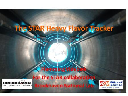 The STAR Heavy Flavor Tracker Flemming Videbæk For the STAR collaboration Brookhaven National Lab 1.