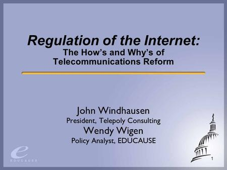 1 Regulation of the Internet: The Hows and Whys of Telecommunications Reform John Windhausen President, Telepoly Consulting Wendy Wigen Policy Analyst,